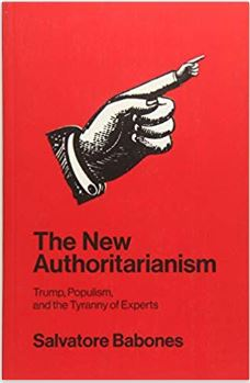 "Book Bites: Salvatore Babones' ""The New Authoritarianism: Trump, Populism and the Tyranny of Experts"""