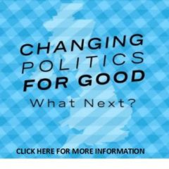 Changing Politics for Good – What Next?
